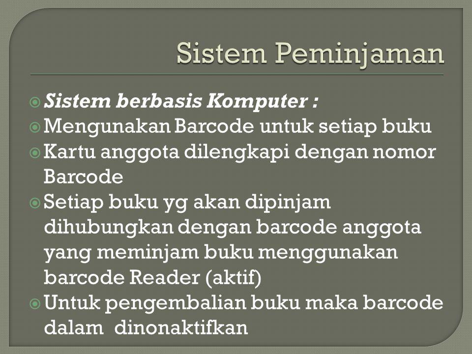  Sistem berbasis Komputer :  Mengunakan Barcode untuk setiap buku  Kartu anggota dilengkapi dengan nomor Barcode  Setiap buku yg akan dipinjam dih