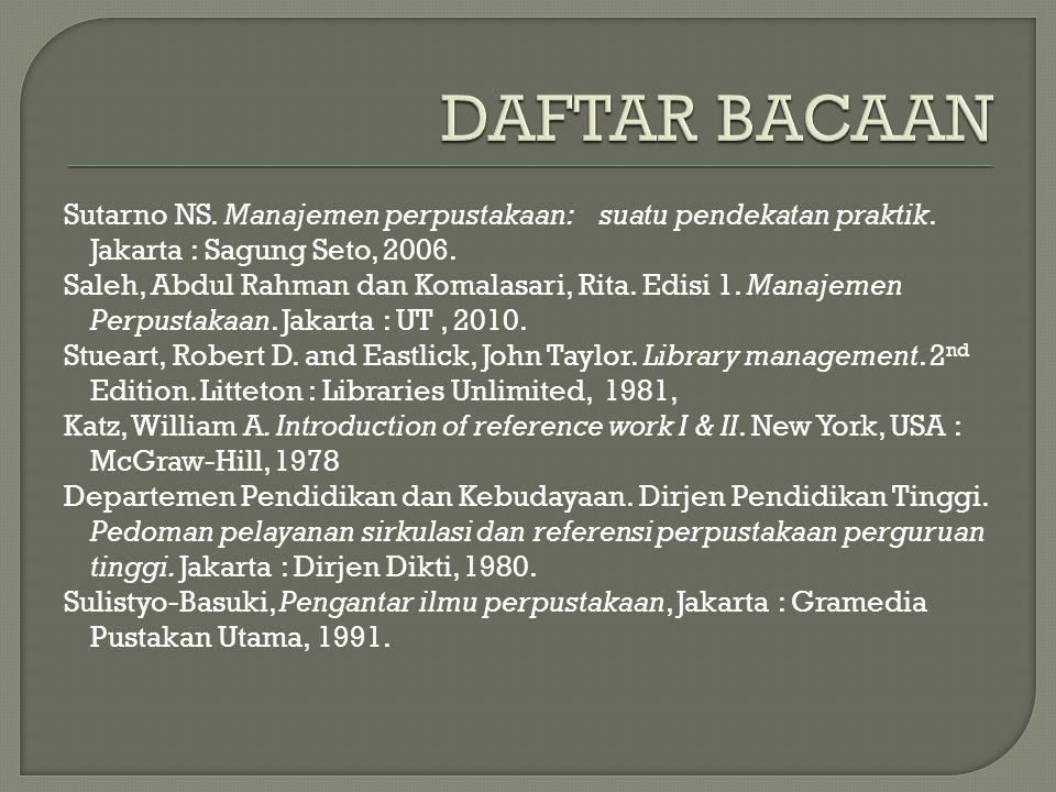 Sutarno NS. Manajemen perpustakaan: suatu pendekatan praktik. Jakarta : Sagung Seto, 2006. Saleh, Abdul Rahman dan Komalasari, Rita. Edisi 1. Manajeme