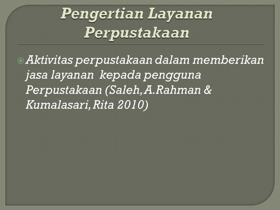  Aktivitas perpustakaan dalam memberikan jasa layanan kepada pengguna Perpustakaan (Saleh, A.Rahman & Kumalasari, Rita 2010)