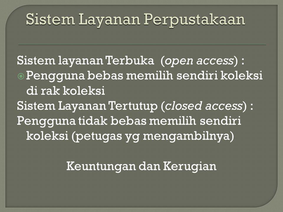 Sistem layanan Terbuka (open access) :  Pengguna bebas memilih sendiri koleksi di rak koleksi Sistem Layanan Tertutup (closed access) : Pengguna tida
