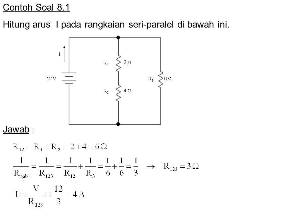 Contoh Soal 8.4 Hitung arus I 2 pada rangkaian di bawah ini dengan menggunakan hukum Kirchoff A I3I3 I 1 I 2 B Jawab : Pilih arah arus sembarang, bila ternyata negatip berarti arah sebenarnya adalah kebalikannya HKT : HKA :