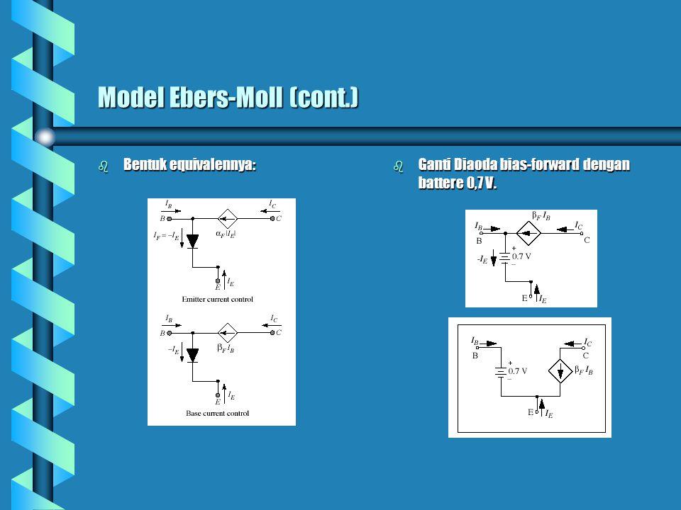 Model Ebers-Moll (cont.) b Bentuk equivalennya: b Ganti Diaoda bias-forward dengan battere 0,7 V.