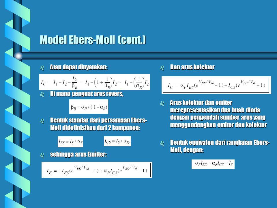 Model Ebers-Moll (cont.) b Atau dapat dinyatakan: b Di mana penguat arus revers, b Bentuk standar dari persamaan Ebers- Moll didefinisikan dari 2 komp