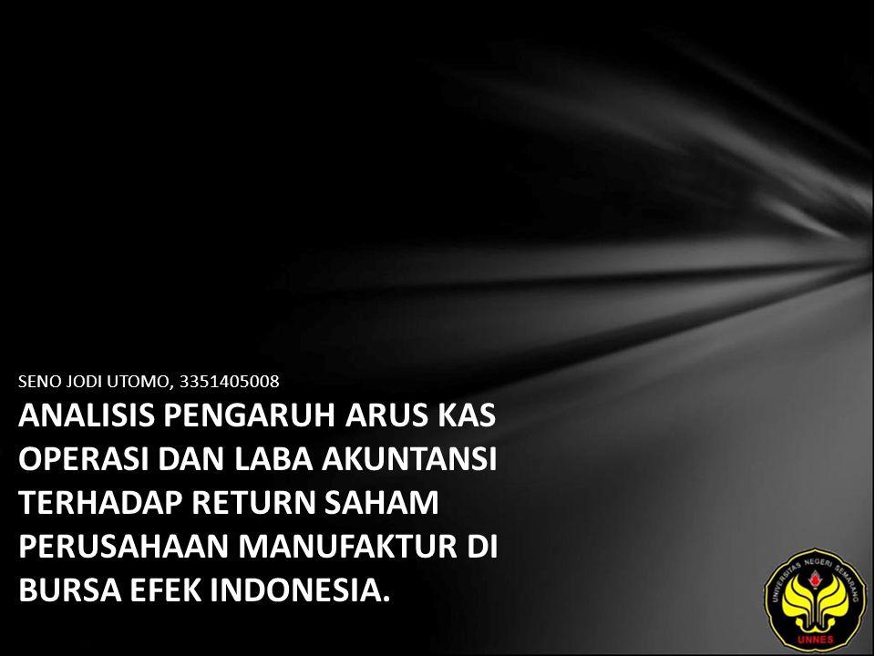 SENO JODI UTOMO, 3351405008 ANALISIS PENGARUH ARUS KAS OPERASI DAN LABA AKUNTANSI TERHADAP RETURN SAHAM PERUSAHAAN MANUFAKTUR DI BURSA EFEK INDONESIA.