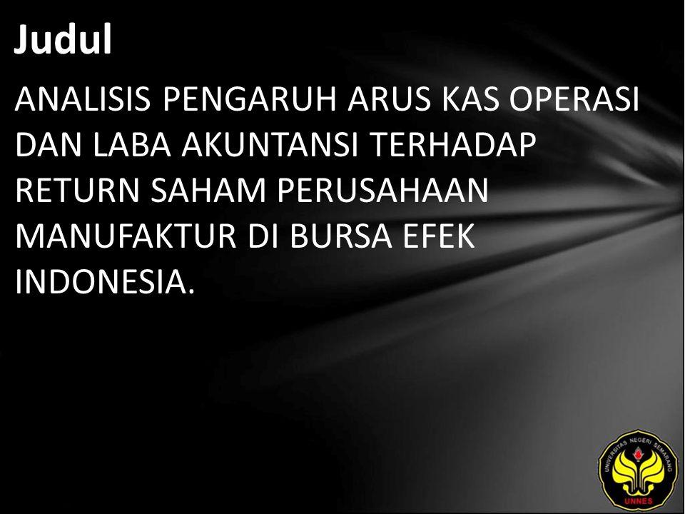 Judul ANALISIS PENGARUH ARUS KAS OPERASI DAN LABA AKUNTANSI TERHADAP RETURN SAHAM PERUSAHAAN MANUFAKTUR DI BURSA EFEK INDONESIA.