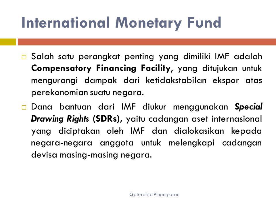 International Monetary Fund Getereida Pinangkaan  Salah satu perangkat penting yang dimiliki IMF adalah Compensatory Financing Facility, yang ditujukan untuk mengurangi dampak dari ketidakstabilan ekspor atas perekonomian suatu negara.