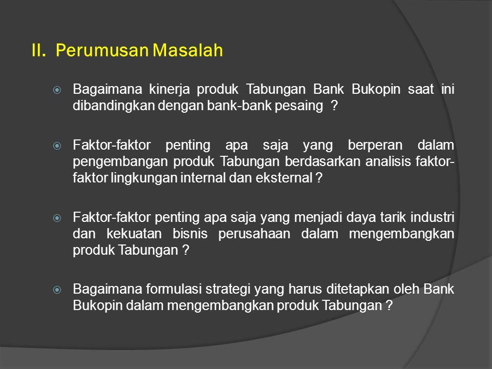  Mengevaluasi kinerja produk Tabungan di Bank Bukopin saat ini dibandingkan dengan bank-bank pesaing.
