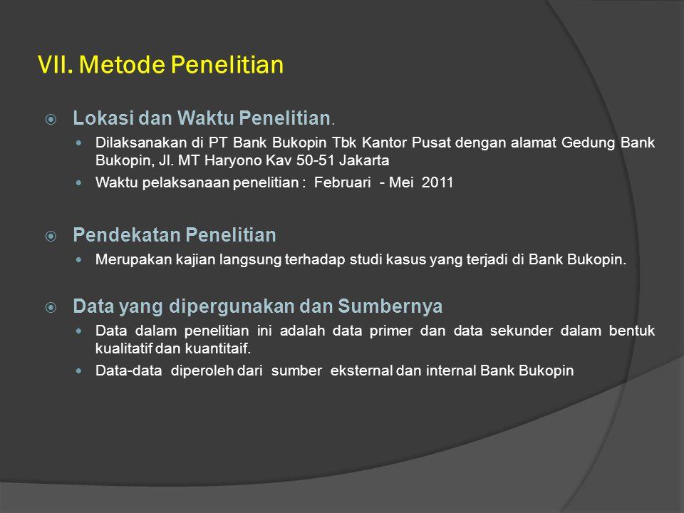 VII. Metode Penelitian  Lokasi dan Waktu Penelitian. Dilaksanakan di PT Bank Bukopin Tbk Kantor Pusat dengan alamat Gedung Bank Bukopin, Jl. MT Haryo