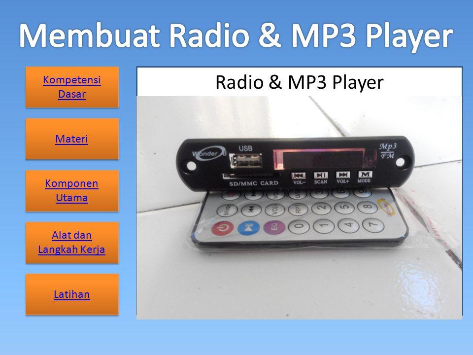 Kompetensi Dasar Kompetensi Dasar Materi Komponen Utama Komponen Utama Alat dan Langkah Kerja Alat dan Langkah Kerja Latihan Radio & MP3 Player