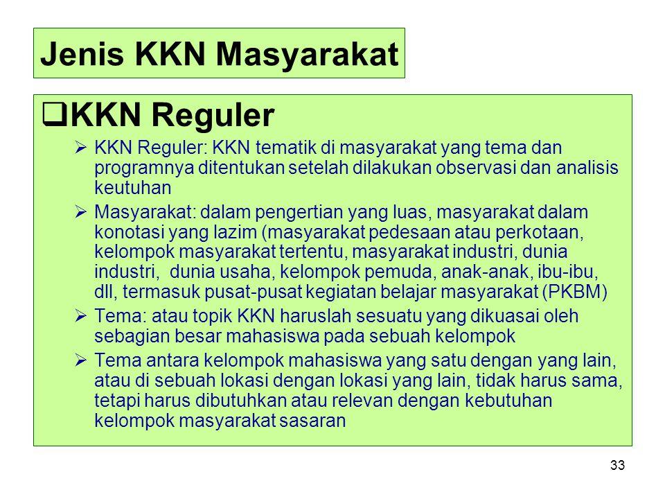 33 Jenis KKN Masyarakat  KKN Reguler  KKN Reguler: KKN tematik di masyarakat yang tema dan programnya ditentukan setelah dilakukan observasi dan ana