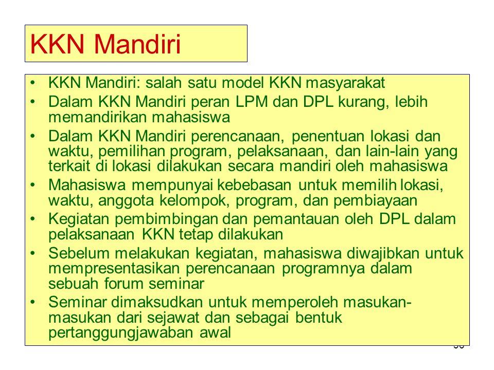 36 KKN Mandiri KKN Mandiri: salah satu model KKN masyarakat Dalam KKN Mandiri peran LPM dan DPL kurang, lebih memandirikan mahasiswa Dalam KKN Mandiri