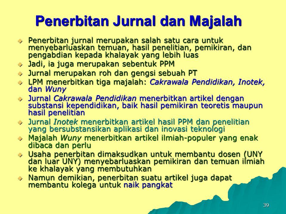 39 Penerbitan Jurnal dan Majalah  Penerbitan jurnal merupakan salah satu cara untuk menyebarluaskan temuan, hasil penelitian, pemikiran, dan pengabdi