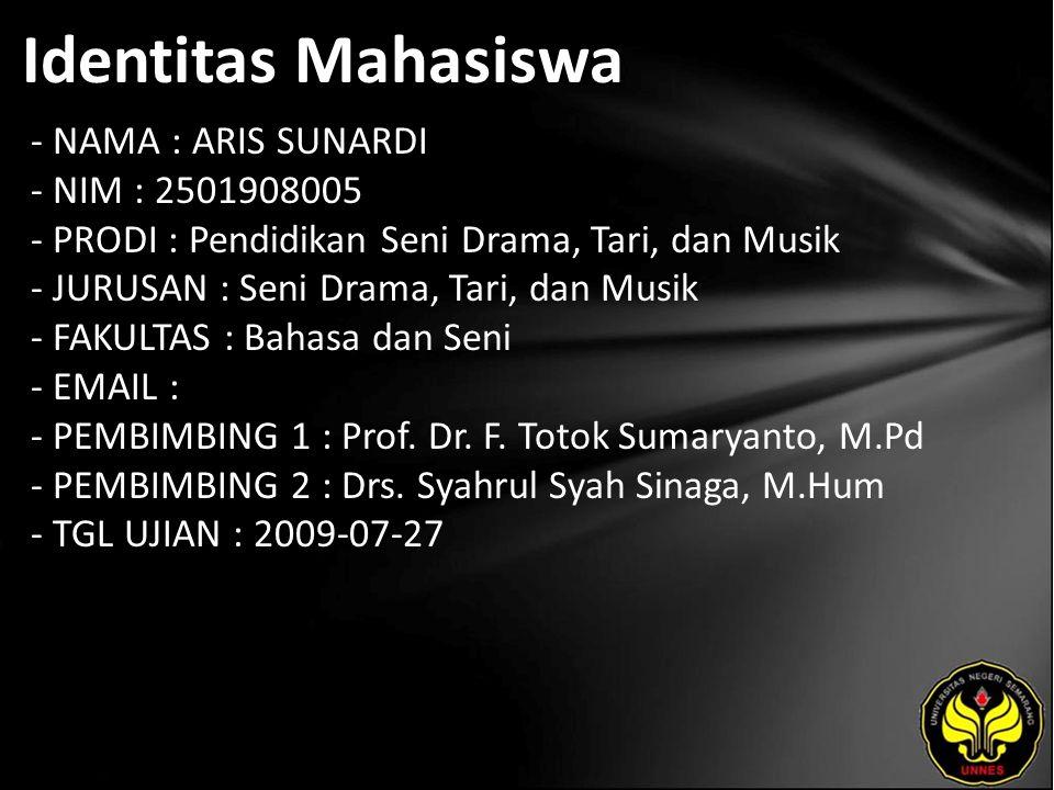 Identitas Mahasiswa - NAMA : ARIS SUNARDI - NIM : 2501908005 - PRODI : Pendidikan Seni Drama, Tari, dan Musik - JURUSAN : Seni Drama, Tari, dan Musik - FAKULTAS : Bahasa dan Seni - EMAIL : - PEMBIMBING 1 : Prof.