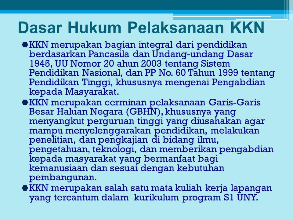 Dasar Hukum Pelaksanaan KKN  KKN merupakan bagian integral dari pendidikan berdasarkan Pancasila dan Undang-undang Dasar 1945, UU Nomor 20 ahun 2003 tentang Sistem Pendidikan Nasional, dan PP No.
