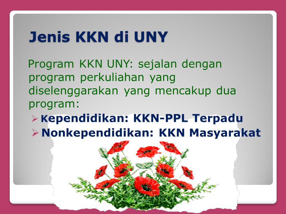 Jenis KKN di UNY Program KKN UNY: sejalan dengan program perkuliahan yang diselenggarakan yang mencakup dua program:  K ependidikan: KKN-PPL Terpadu  Nonkependidikan: KKN Masyarakat