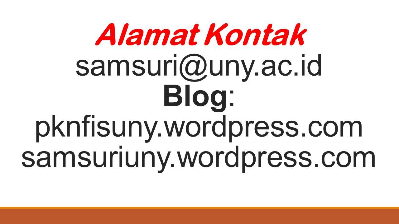 Alamat Kontak samsuri@uny.ac.id Blog: pknfisuny.wordpress.com samsuriuny.wordpress.com