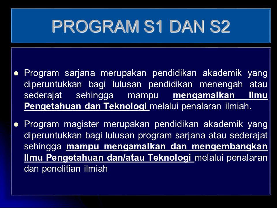 PROGRAM S1 DAN S2 Program sarjana merupakan pendidikan akademik yang diperuntukkan bagi lulusan pendidikan menengah atau sederajat sehingga mampu meng