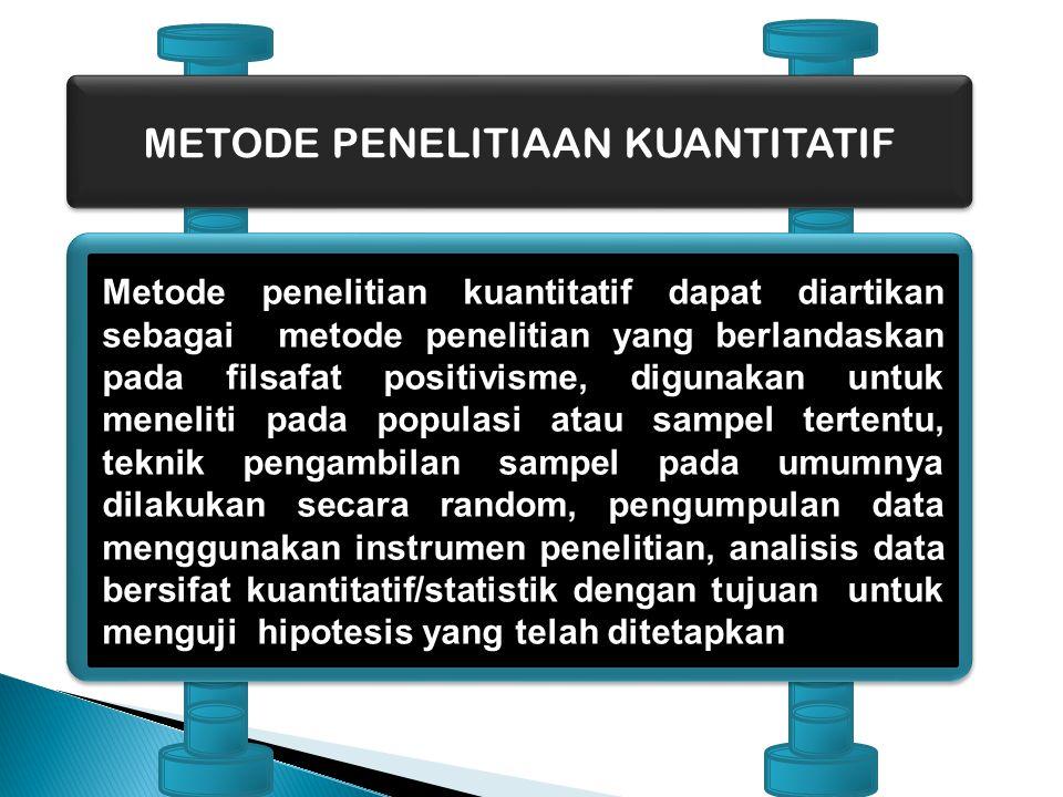 METODE PENELITIAAN KUANTITATIF Metode penelitian kuantitatif dapat diartikan sebagai metode penelitian yang berlandaskan pada filsafat positivisme, di