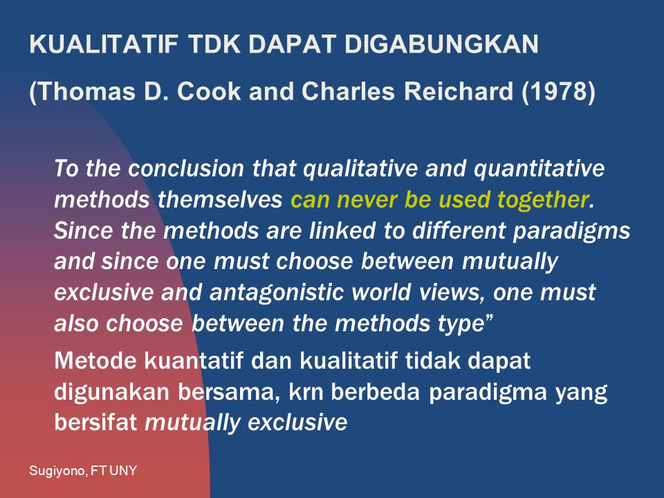 KUALITATIF TDK DAPAT DIGABUNGKAN (Thomas D. Cook and Charles Reichard (1978) To the conclusion that qualitative and quantitative methods themselves ca