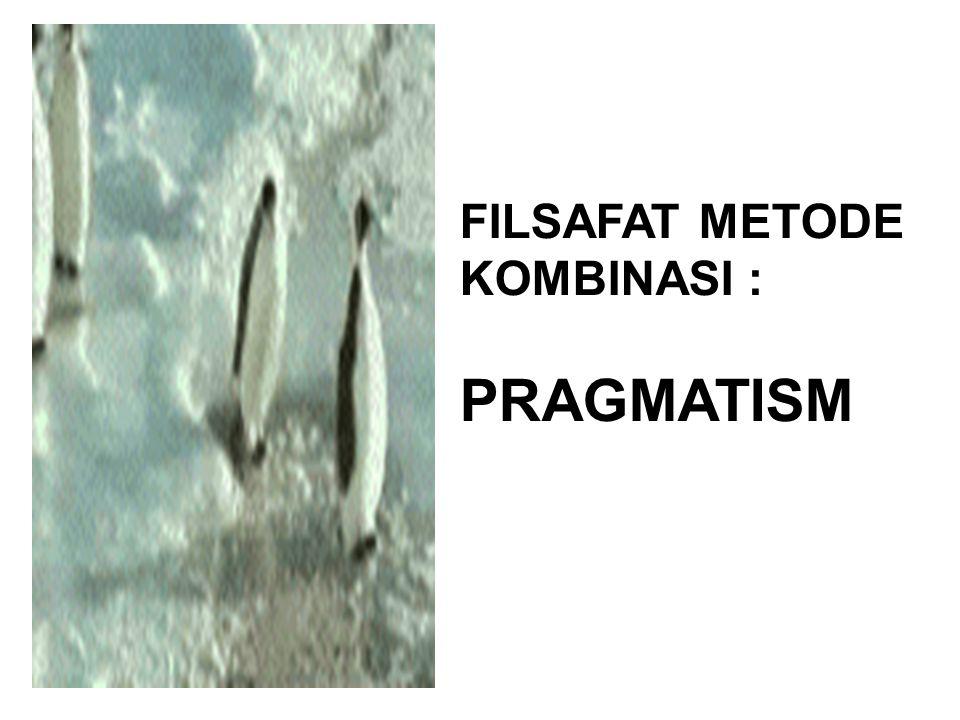 FILSAFAT METODE KOMBINASI : PRAGMATISM