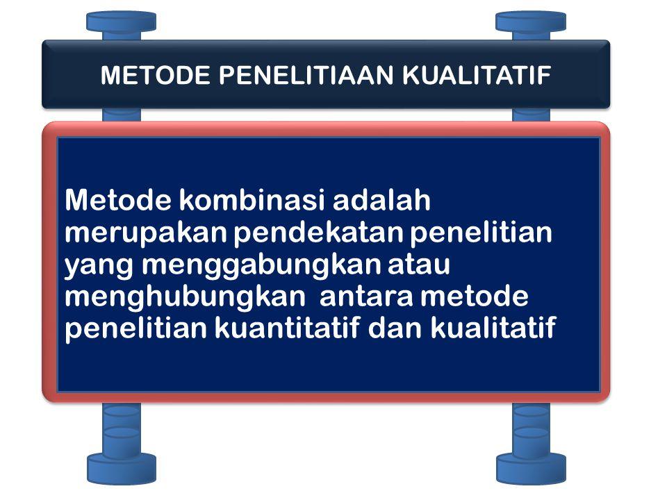 METODE PENELITIAAN KUALITATIF Metode kombinasi adalah merupakan pendekatan penelitian yang menggabungkan atau menghubungkan antara metode penelitian k