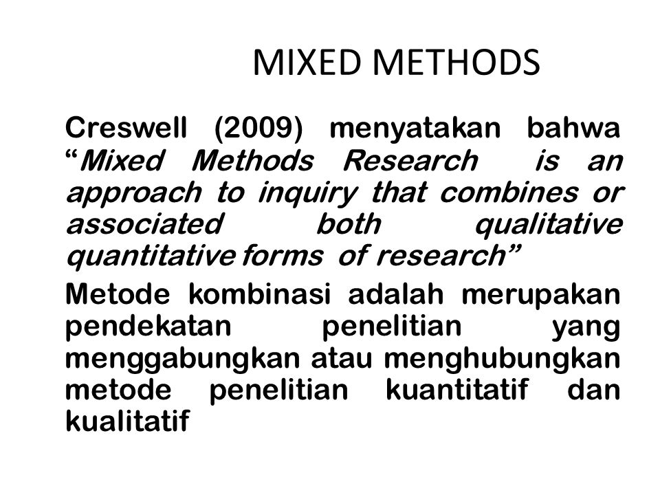 "MIXED METHODS Creswell (2009) menyatakan bahwa ""Mixed Methods Research is an approach to inquiry that combines or associated both qualitative quantita"