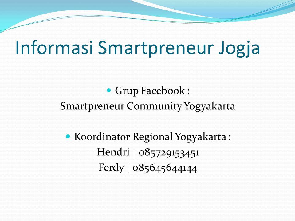 Informasi Smartpreneur Jogja Grup Facebook : Smartpreneur Community Yogyakarta Koordinator Regional Yogyakarta : Hendri | 085729153451 Ferdy | 0856456
