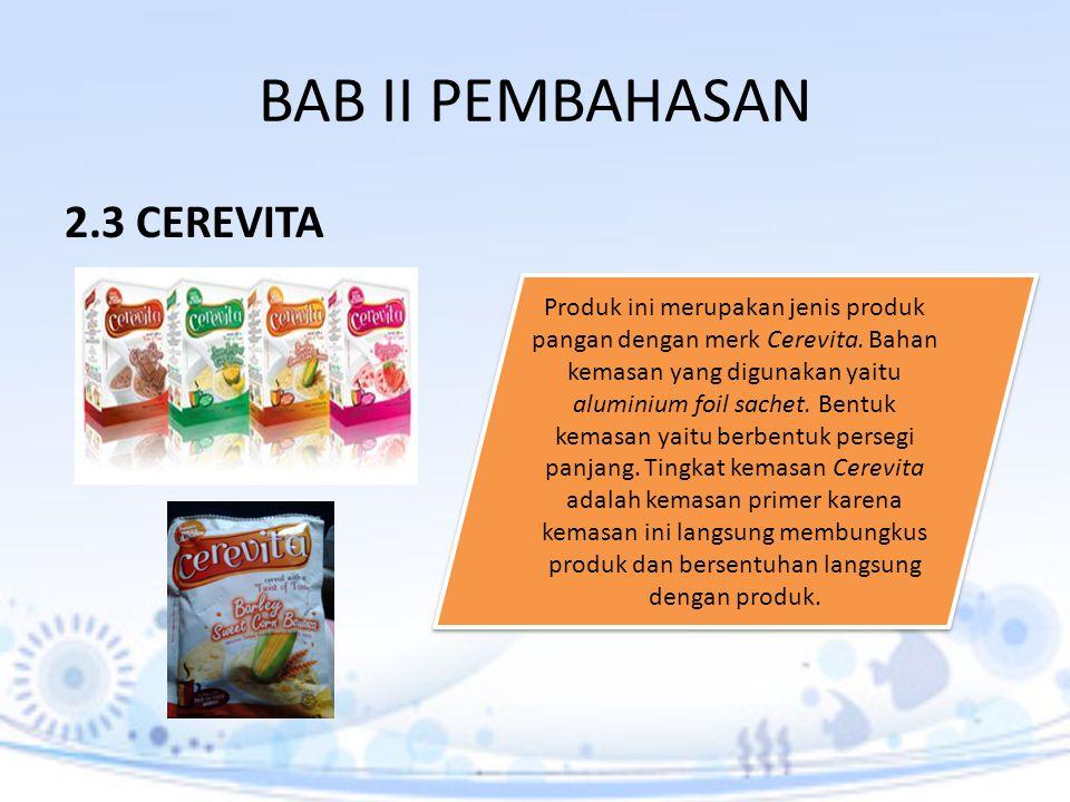 BAB II PEMBAHASAN 2.3 CEREVITA Produk ini merupakan jenis produk pangan dengan merk Cerevita. Bahan kemasan yang digunakan yaitu aluminium foil sachet
