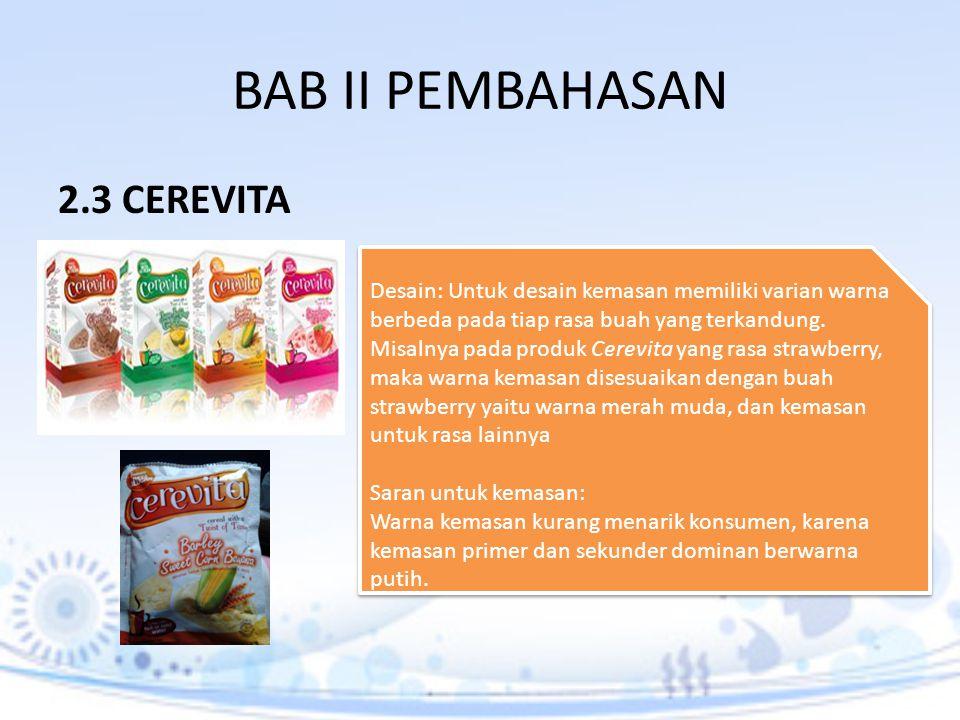 BAB II PEMBAHASAN 2.3 CEREVITA Desain: Untuk desain kemasan memiliki varian warna berbeda pada tiap rasa buah yang terkandung. Misalnya pada produk Ce