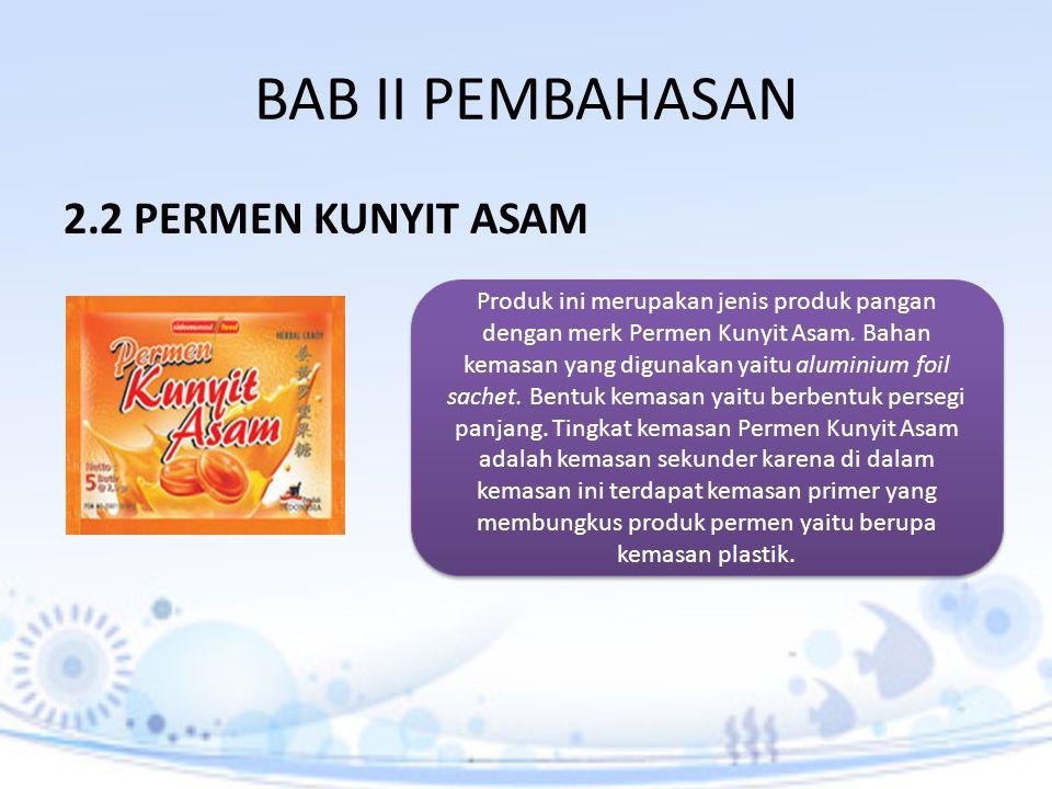 BAB II PEMBAHASAN 2.2 PERMEN KUNYIT ASAM Produk ini merupakan jenis produk pangan dengan merk Permen Kunyit Asam. Bahan kemasan yang digunakan yaitu a