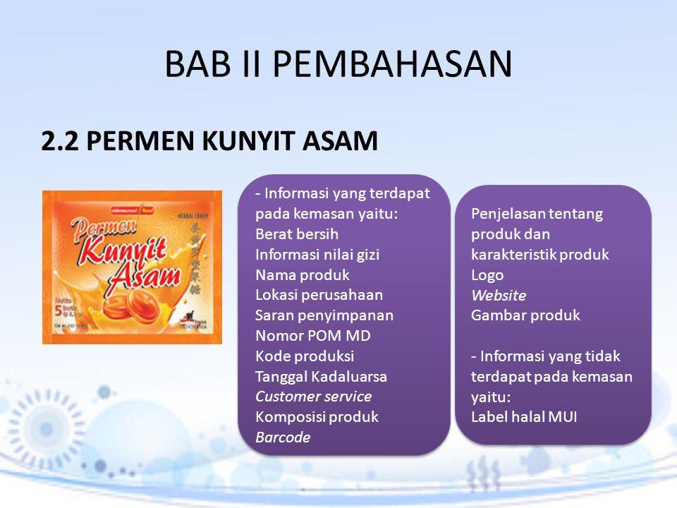 BAB II PEMBAHASAN 2.2 PERMEN KUNYIT ASAM - Informasi yang terdapat pada kemasan yaitu: Berat bersih Informasi nilai gizi Nama produk Lokasi perusahaan