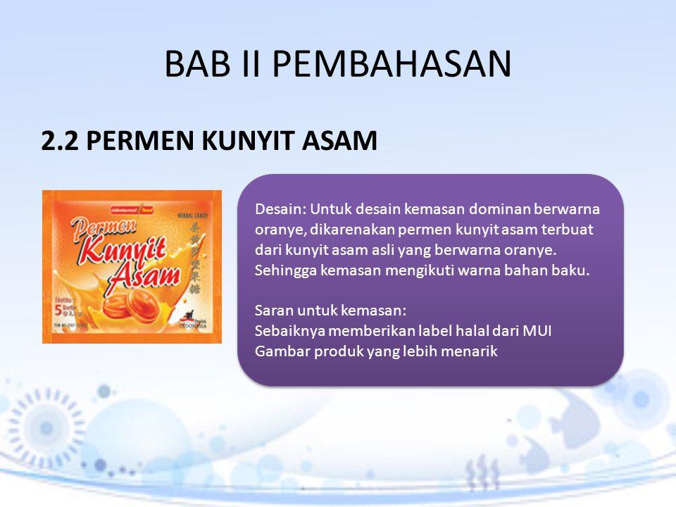 BAB II PEMBAHASAN 2.2 PERMEN KUNYIT ASAM Desain: Untuk desain kemasan dominan berwarna oranye, dikarenakan permen kunyit asam terbuat dari kunyit asam