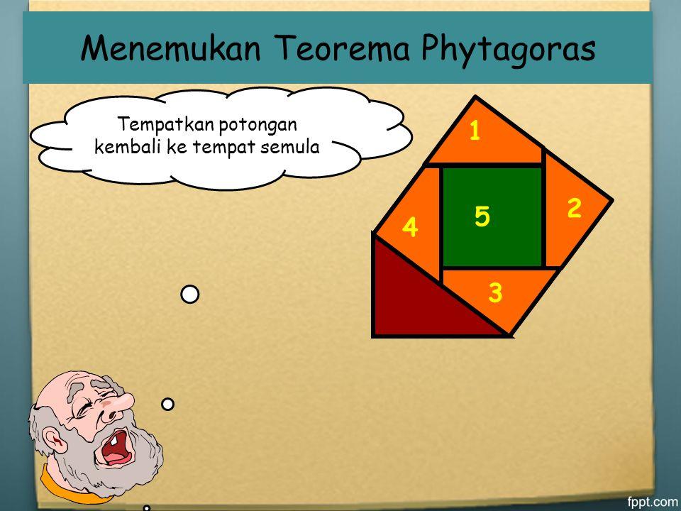 1 2 3 4 5 Apa yang dapat kamu simpulkan? Luas persegi berwarna hijau tambah luas persegi berwarna orange sama dengan jumlah persegi berwarna ungu Jadi
