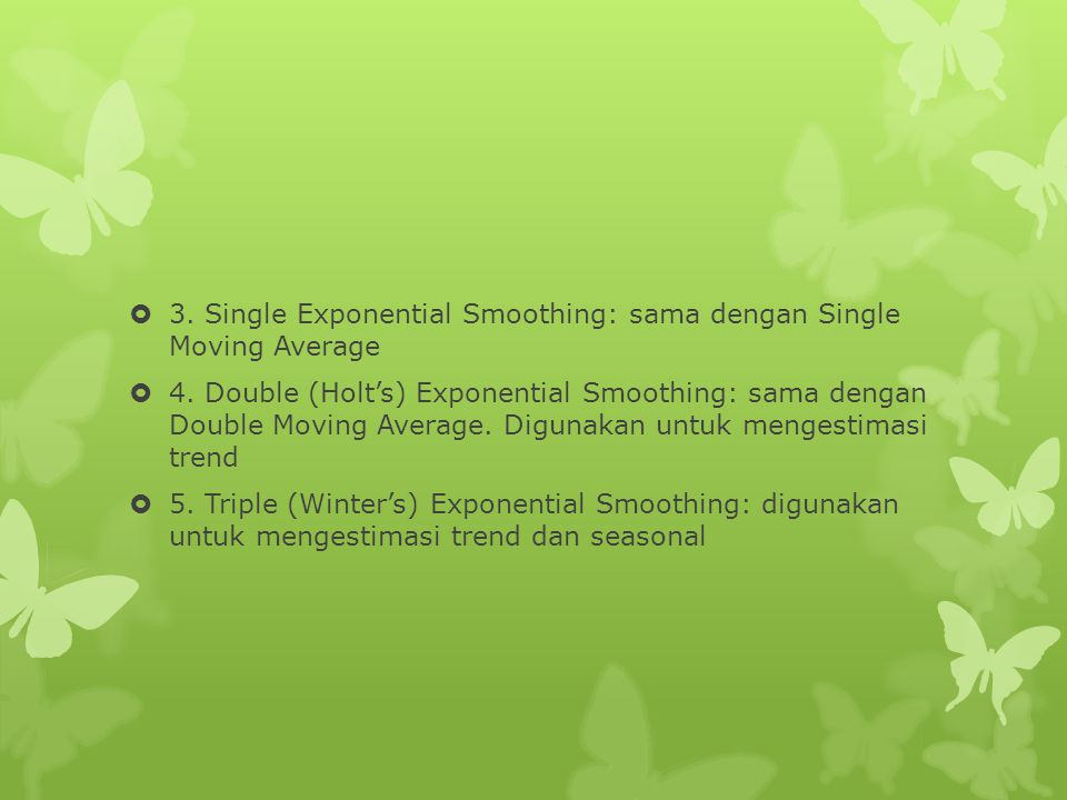  3. Single Exponential Smoothing: sama dengan Single Moving Average  4. Double (Holt's) Exponential Smoothing: sama dengan Double Moving Average. Di