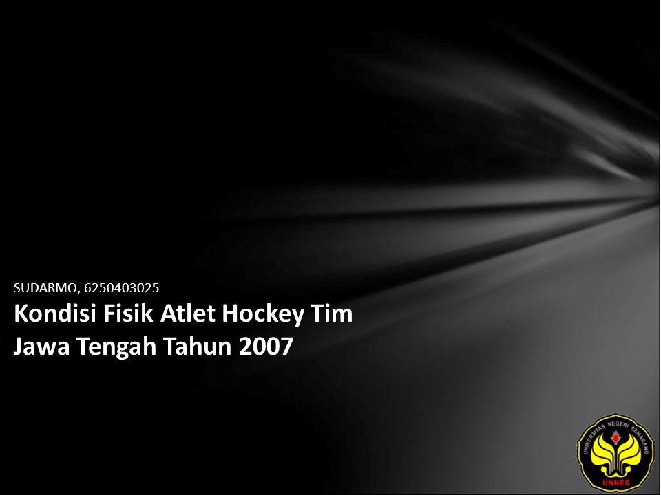 SUDARMO, 6250403025 Kondisi Fisik Atlet Hockey Tim Jawa Tengah Tahun 2007
