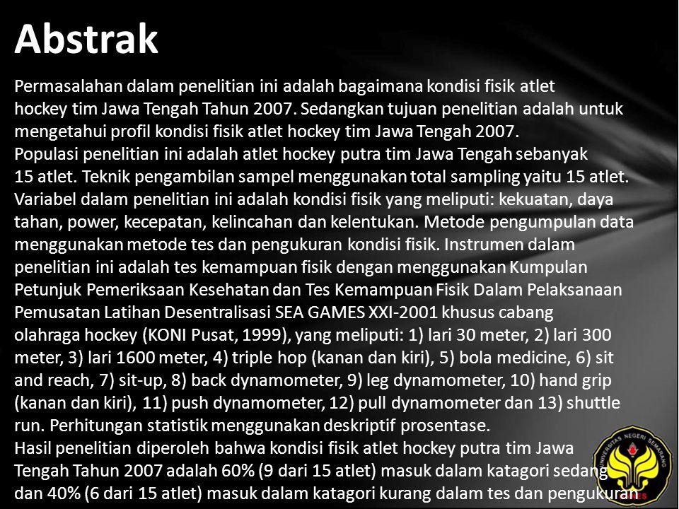 Abstrak Permasalahan dalam penelitian ini adalah bagaimana kondisi fisik atlet hockey tim Jawa Tengah Tahun 2007. Sedangkan tujuan penelitian adalah u