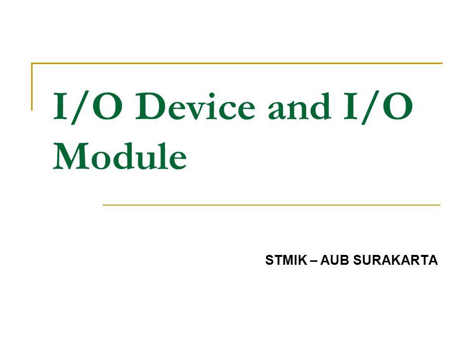 I/O Device and I/O Module STMIK – AUB SURAKARTA