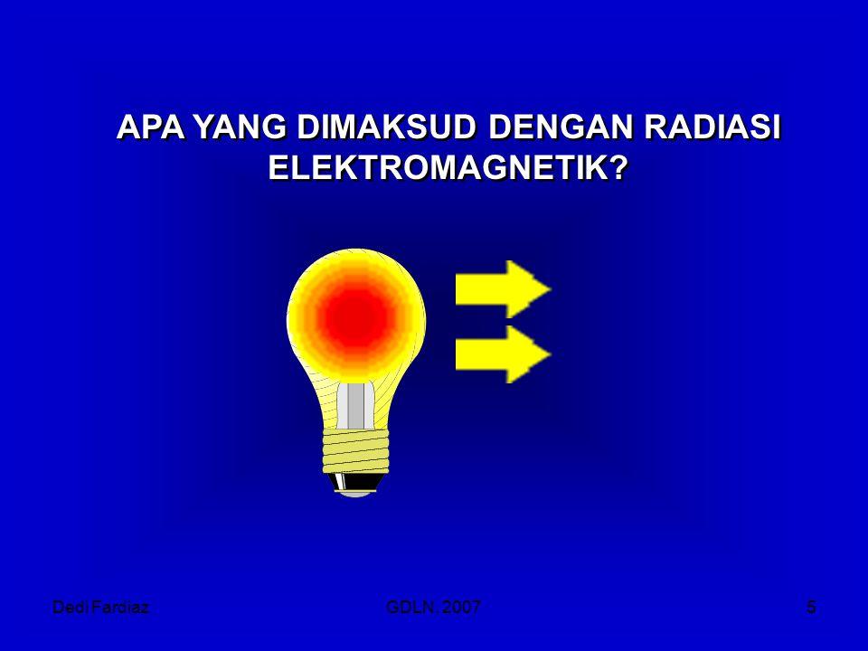 Dedi FardiazGDLN, 20075 APA YANG DIMAKSUD DENGAN RADIASI ELEKTROMAGNETIK?