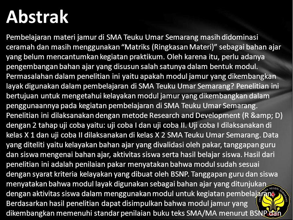 Abstrak Pembelajaran materi jamur di SMA Teuku Umar Semarang masih didominasi ceramah dan masih menggunakan Matriks (Ringkasan Materi) sebagai bahan ajar yang belum mencantumkan kegiatan praktikum.
