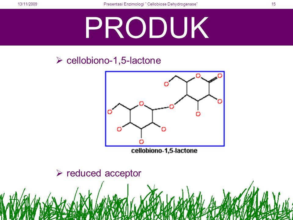 PRODUK  cellobiono-1,5-lactone  reduced acceptor 13/11/200915Presentasi Enzimologi