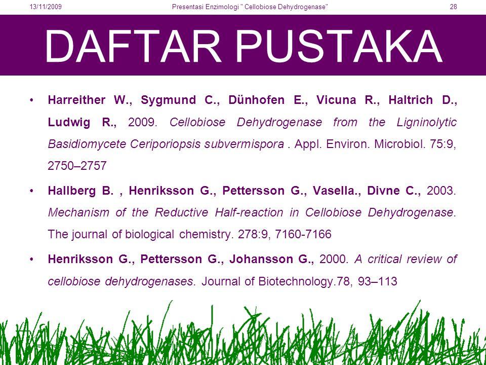 DAFTAR PUSTAKA Harreither W., Sygmund C., Dünhofen E., Vicuna R., Haltrich D., Ludwig R., 2009. Cellobiose Dehydrogenase from the Ligninolytic Basidio