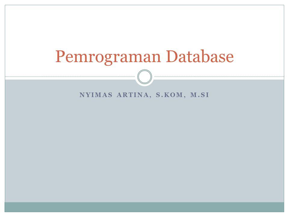 NYIMAS ARTINA, S.KOM, M.SI Pemrograman Database