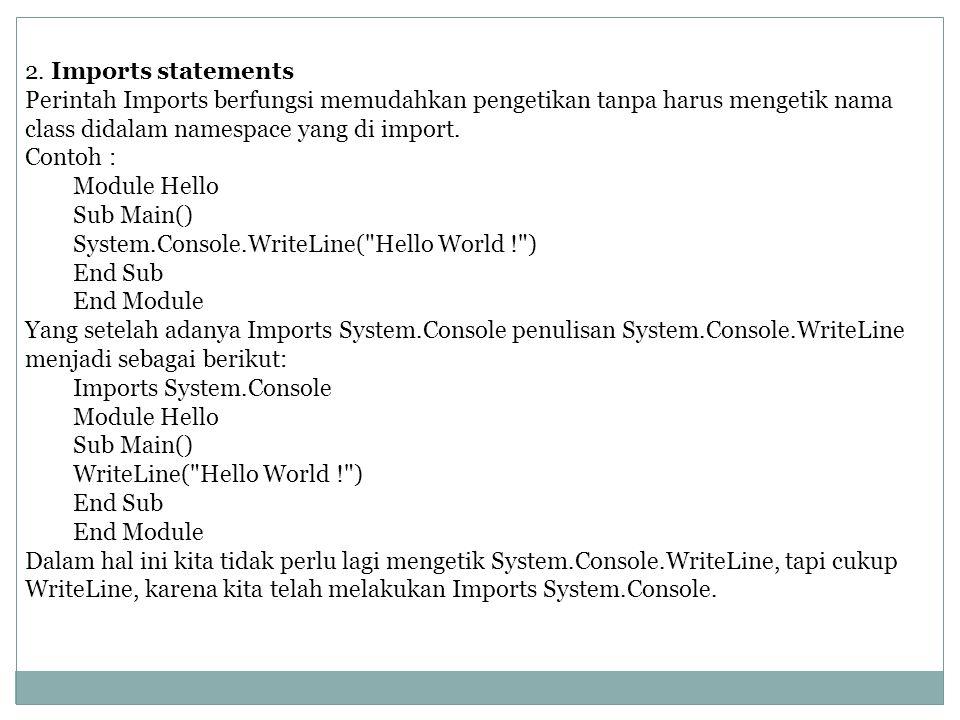2. Imports statements Perintah Imports berfungsi memudahkan pengetikan tanpa harus mengetik nama class didalam namespace yang di import. Contoh : Modu