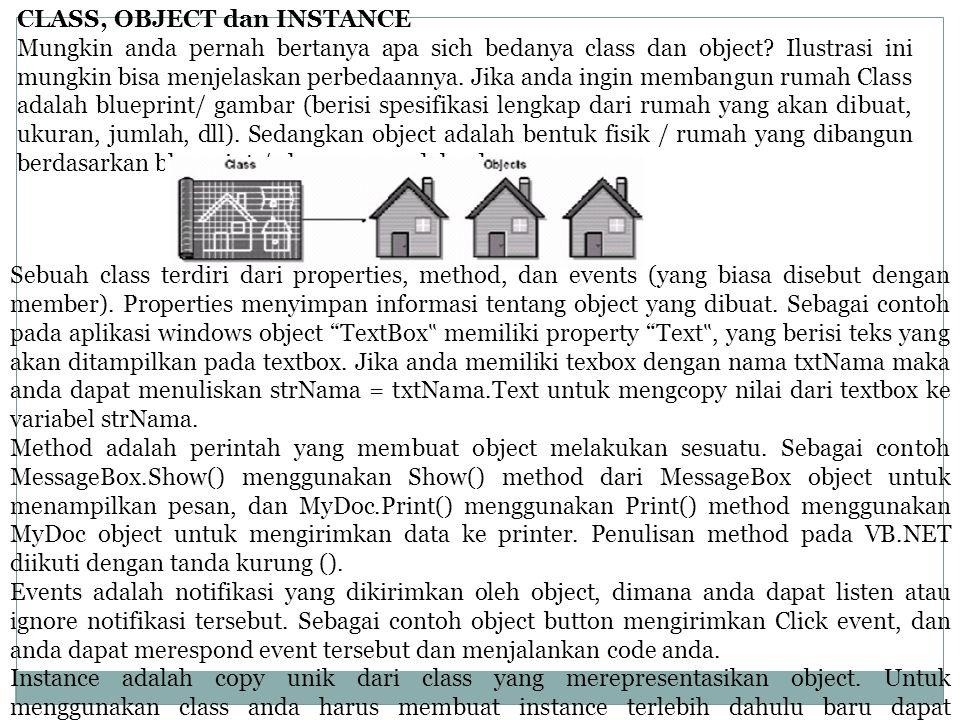 CLASS, OBJECT dan INSTANCE Mungkin anda pernah bertanya apa sich bedanya class dan object? Ilustrasi ini mungkin bisa menjelaskan perbedaannya. Jika a