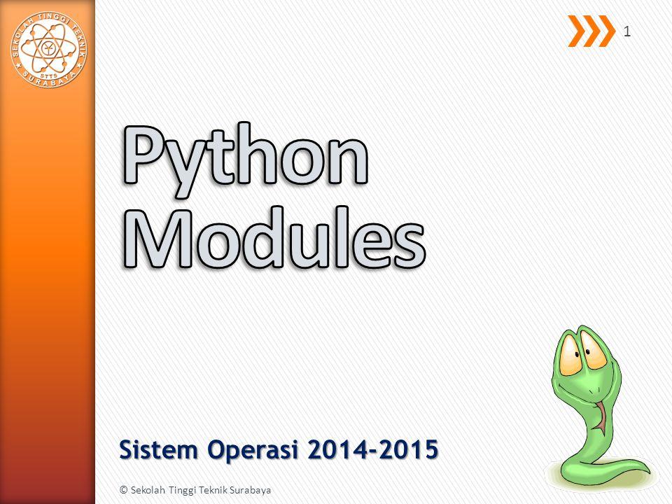 » sys.platform » sys.maxsize » sys.version » sys.path » sys.modules » sys.argv » sys.exc_info() » sys.exit() © Sekolah Tinggi Teknik Surabaya 12