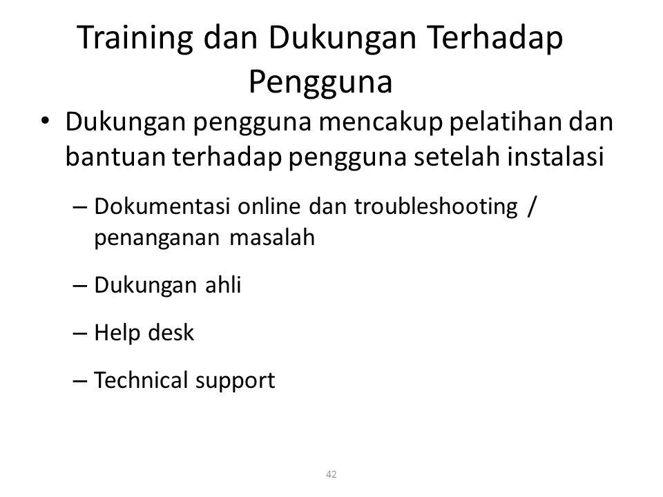 42 Training dan Dukungan Terhadap Pengguna Dukungan pengguna mencakup pelatihan dan bantuan terhadap pengguna setelah instalasi – Dokumentasi online dan troubleshooting / penanganan masalah – Dukungan ahli – Help desk – Technical support