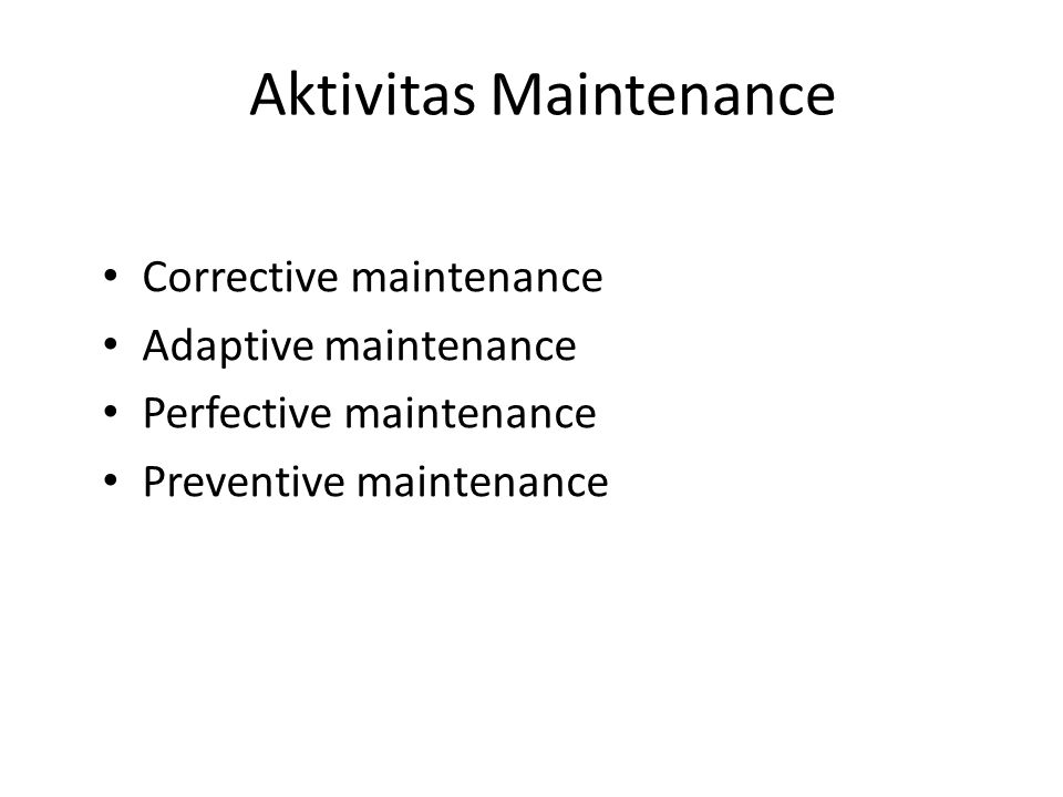 Aktivitas Maintenance Corrective maintenance Adaptive maintenance Perfective maintenance Preventive maintenance