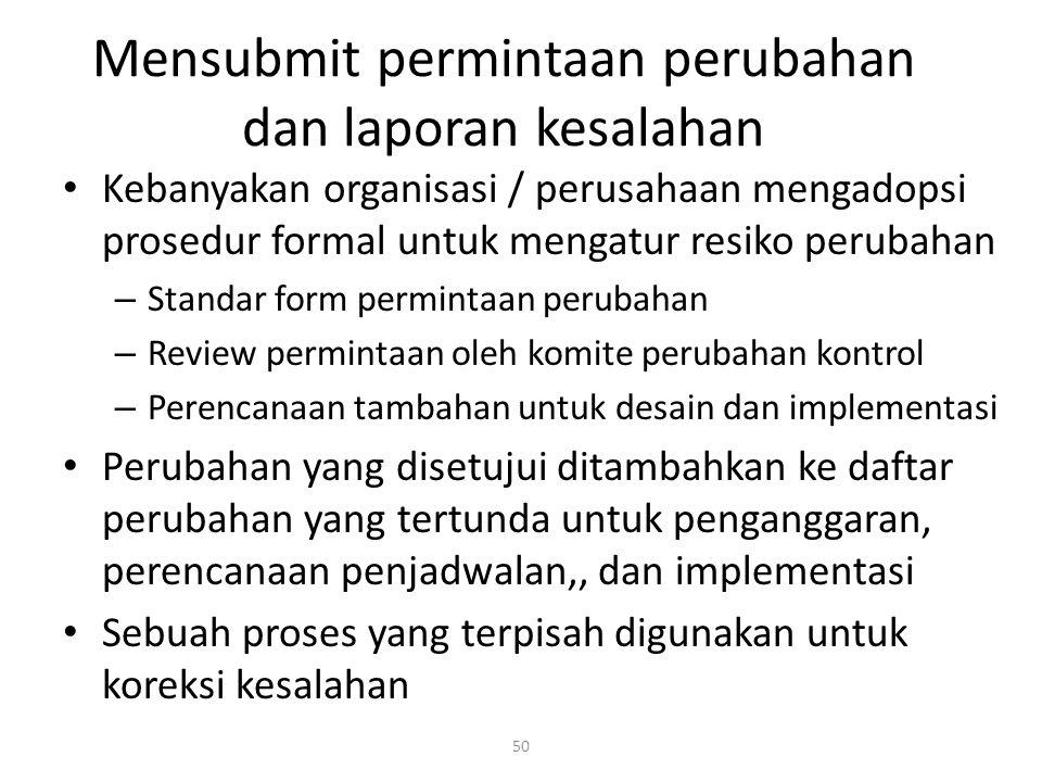 50 Mensubmit permintaan perubahan dan laporan kesalahan Kebanyakan organisasi / perusahaan mengadopsi prosedur formal untuk mengatur resiko perubahan