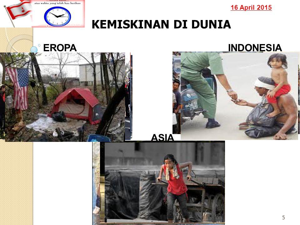 16 April 2015 5 KEMISKINAN DI DUNIA EROPA ASIA INDONESIA