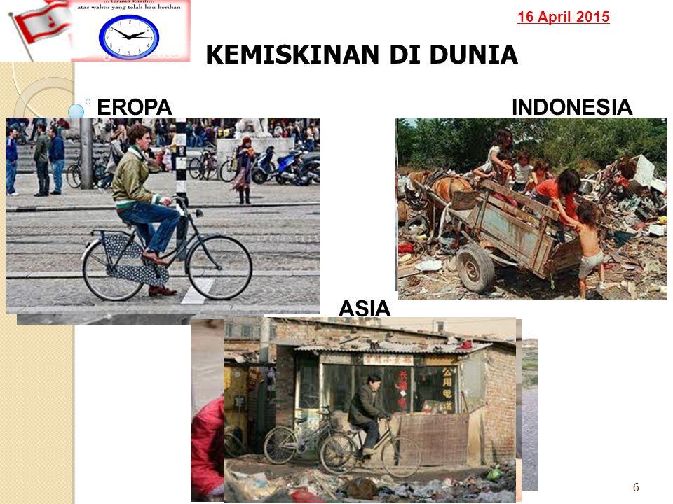 16 April 2015 7 KEMISKINAN DI DUNIA LAIN ASIA EROPA INDONESIA